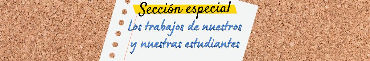 Sección especial: Destacamos el trabajo de nuestros/as estudiantes